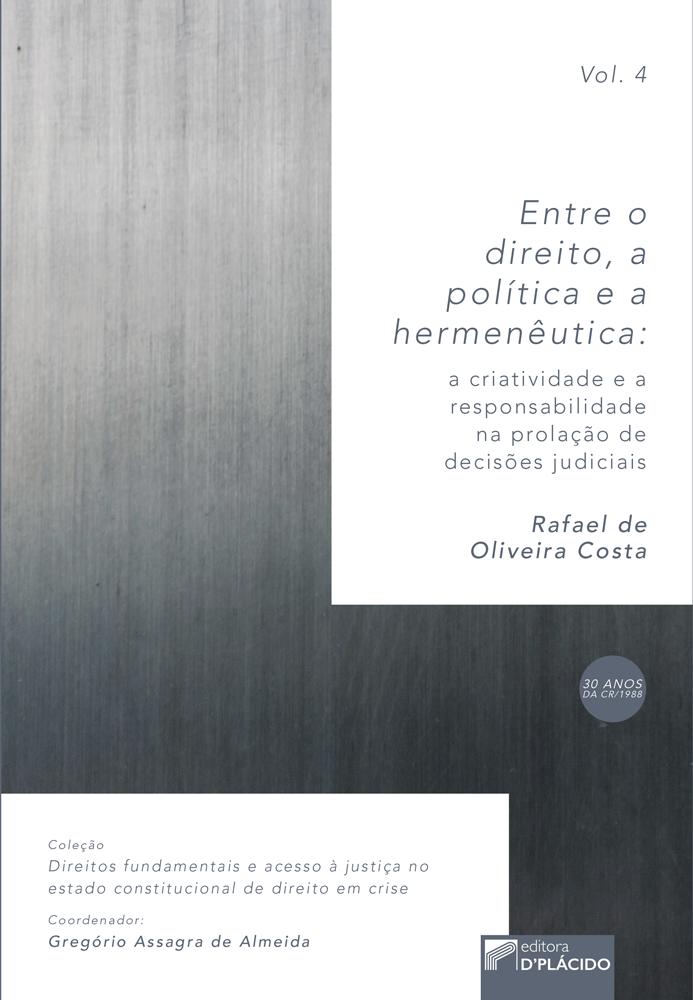 Entre o Direito, a Política e a Hermenêutica: A criatividade e a responsabilidade na prolação de decisões judiciais - Volume 4