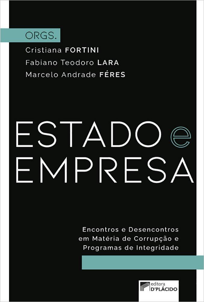 Estado e Empresa: Encontros e Desencontros em Matéria de Corrupção e Programas de Integridade