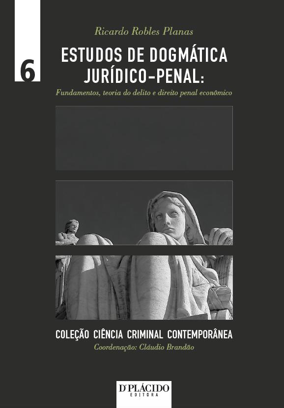 Estudos de Dogmática Jurídico-Penal: Fundamentos, teoria do delito e direito penal econômico - Volume 6