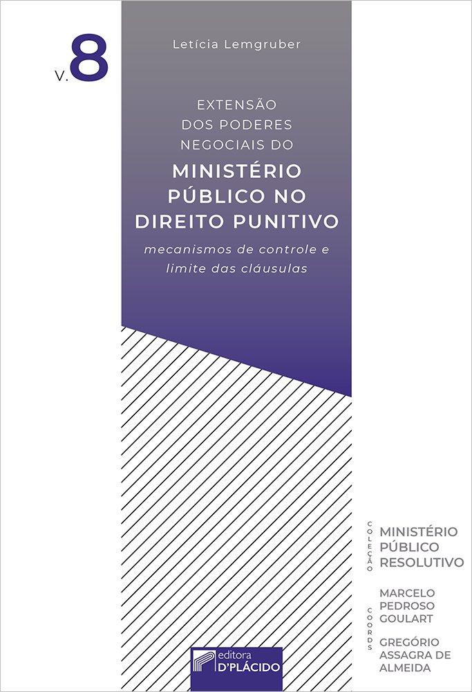 Extensão dos poderes negociais do ministério público no direito punitivo: mecanismos de controle e limite das cláusulas v.8