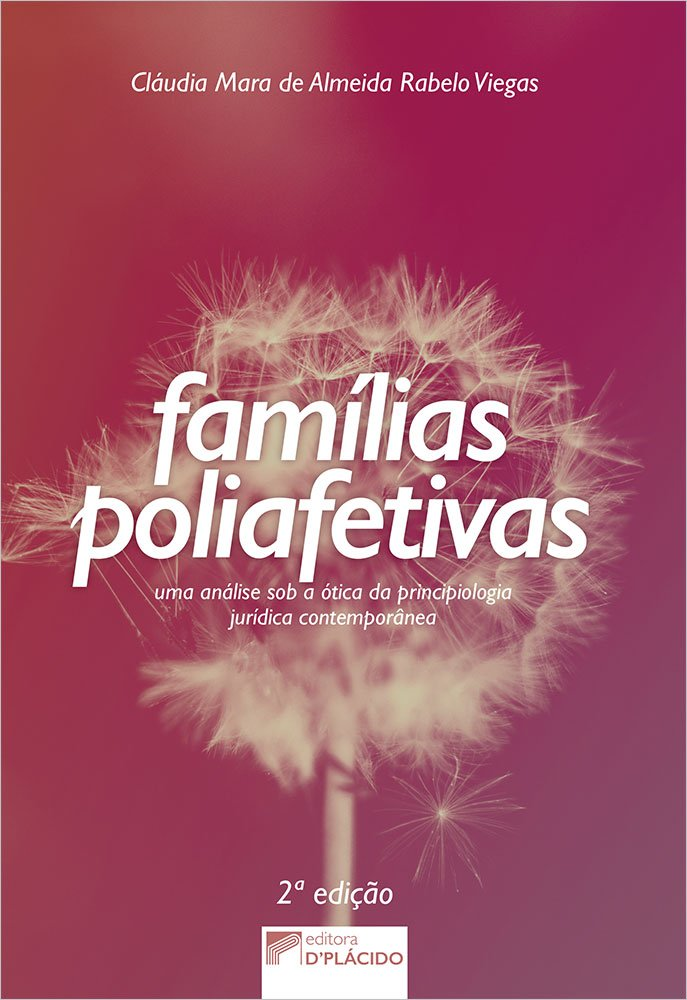 Famílias poliafetivas: uma análise sob a ótica da principiologia jurídica contemporânea - 2ª Edição