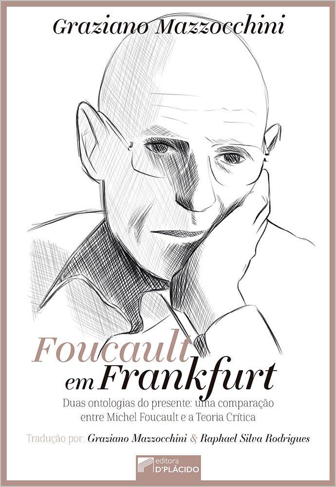 Foucault em Frankfurt duas ontologias do presente: uma comparação Entre Michel Foucault e a Teoria Crítica