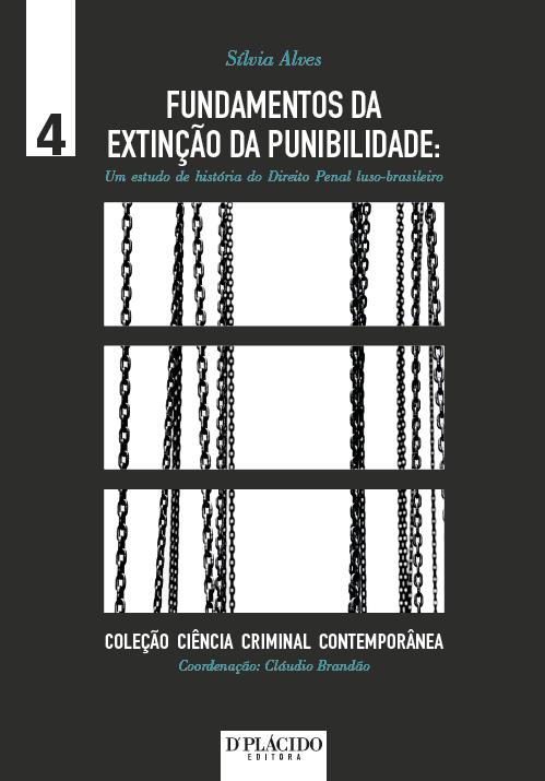 Fundamentos da Extinção da Punibilidade: Um estudo da história do direito penal luso-brasileiro - Volume 4