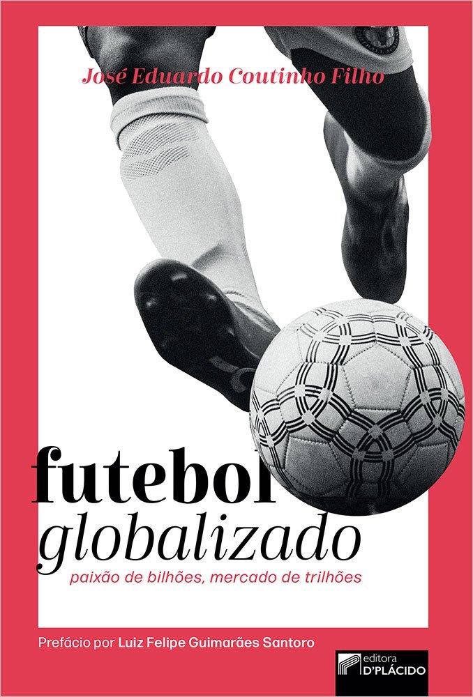 Futebol Globalizado: paixão de bilhões, mercado de trilhões