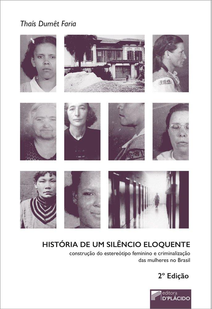 História de um silêncio eloquente: construção do estereótipo feminino e criminalização das mulheres no Brasil - 2° Edição