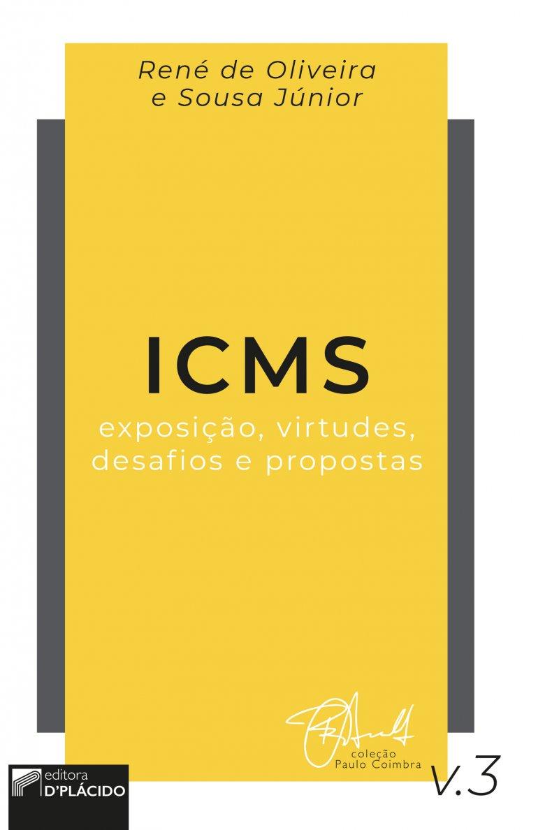 ICMS: Exposição, virtudes, desafios e propostas - Volume 3