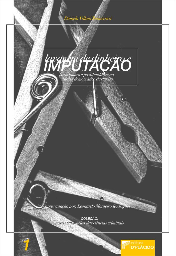 Lavagem de Dinheiro e Imputação: Seus limites e possibilidades no estado democrático de direito - Volume 1