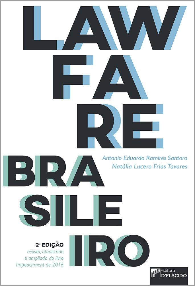 LAWFARE BRASILEIRO - 2ª edição revista, atualizada e ampliada do livro Impeachment de 2016: uma estratégia de lawfare político instrumental