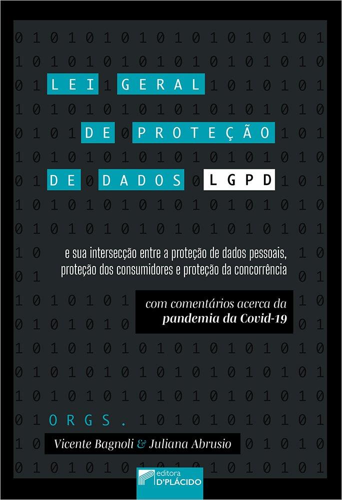 Lei geral de proteção de dados (lgpd) e sua intersecção entre a proteção de dados pessoais, proteção dos consumidores e proteção da concorrência (com comentários acerca da pandemia da covid-19)