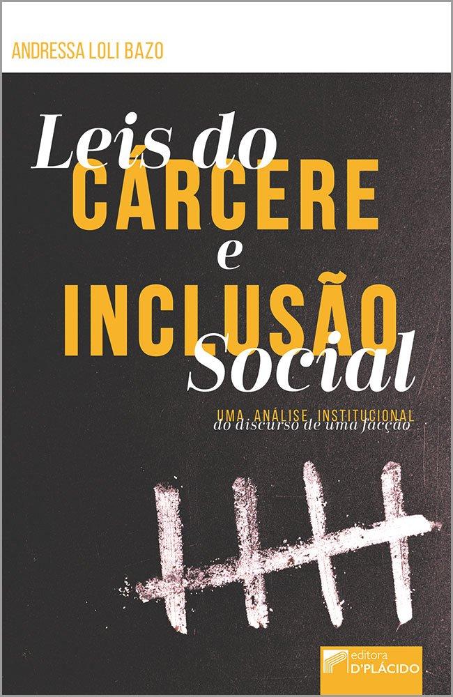Leis do Cárcere e Inclusão Social: Uma análise institucional do discurso de uma facção