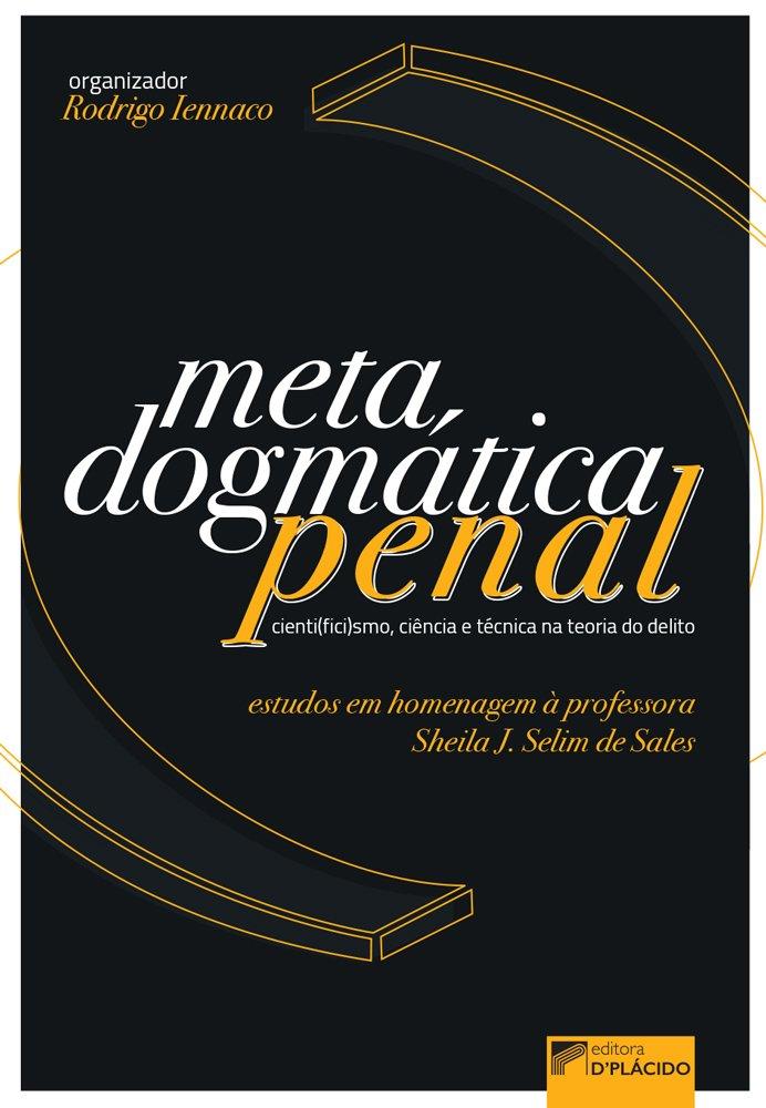 METADOGMÁTICA PENAL: cienti(fici)smo, ciência e técnica na teoria do delito - Estudos em homenagem à Professora Sheila J. Selim de Sales