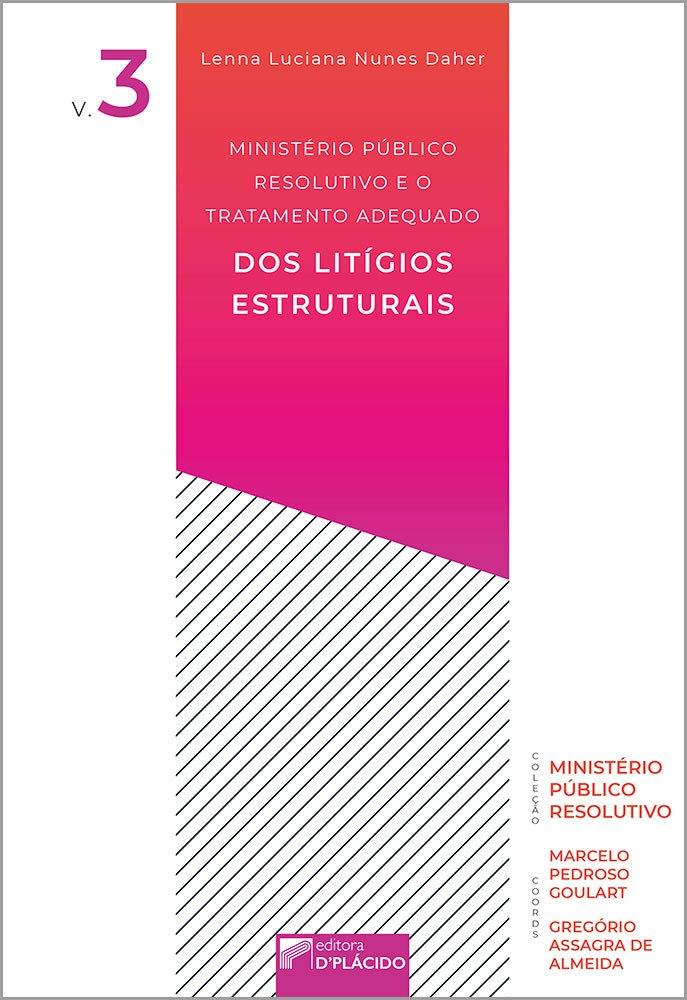 Ministério Público Resolutivo e o Tratamento Adequado dos Litígios Estruturais - Volume 3