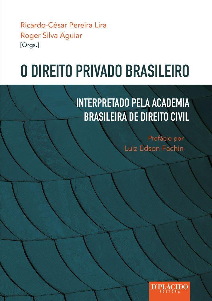 O Direito Privado brasileiro: interpretado pela Academia Brasileira de Direito Civil