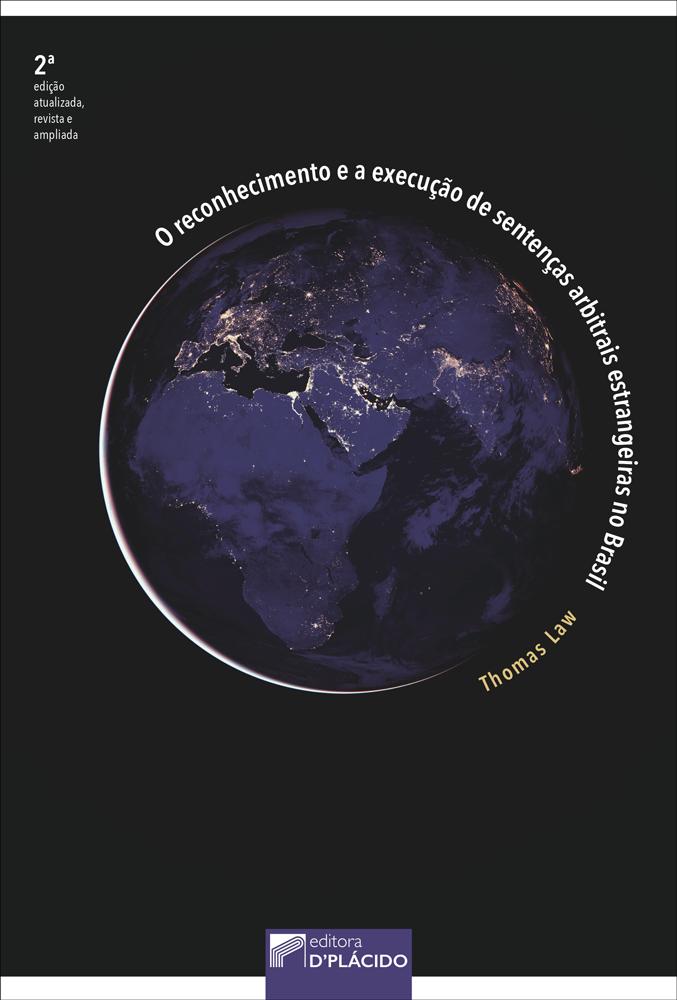 O reconhecimento e a execução de sentenças arbitrais estrangeiras no Brasil - 2ª Edição