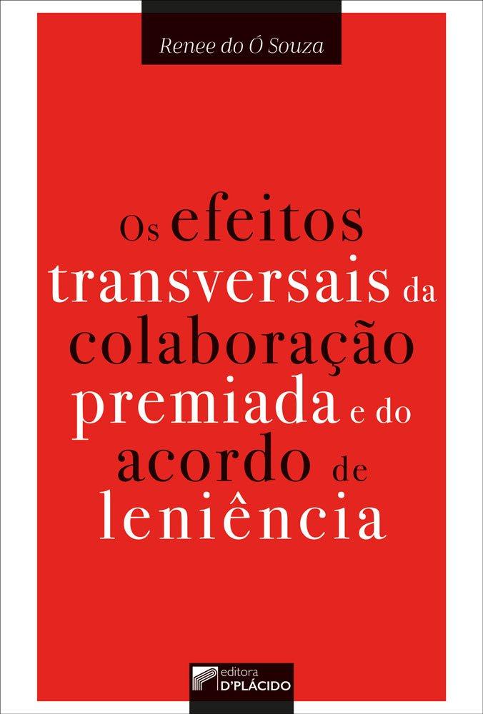 Os efeitos transversais da colaboração premiada e do acordo de leniência