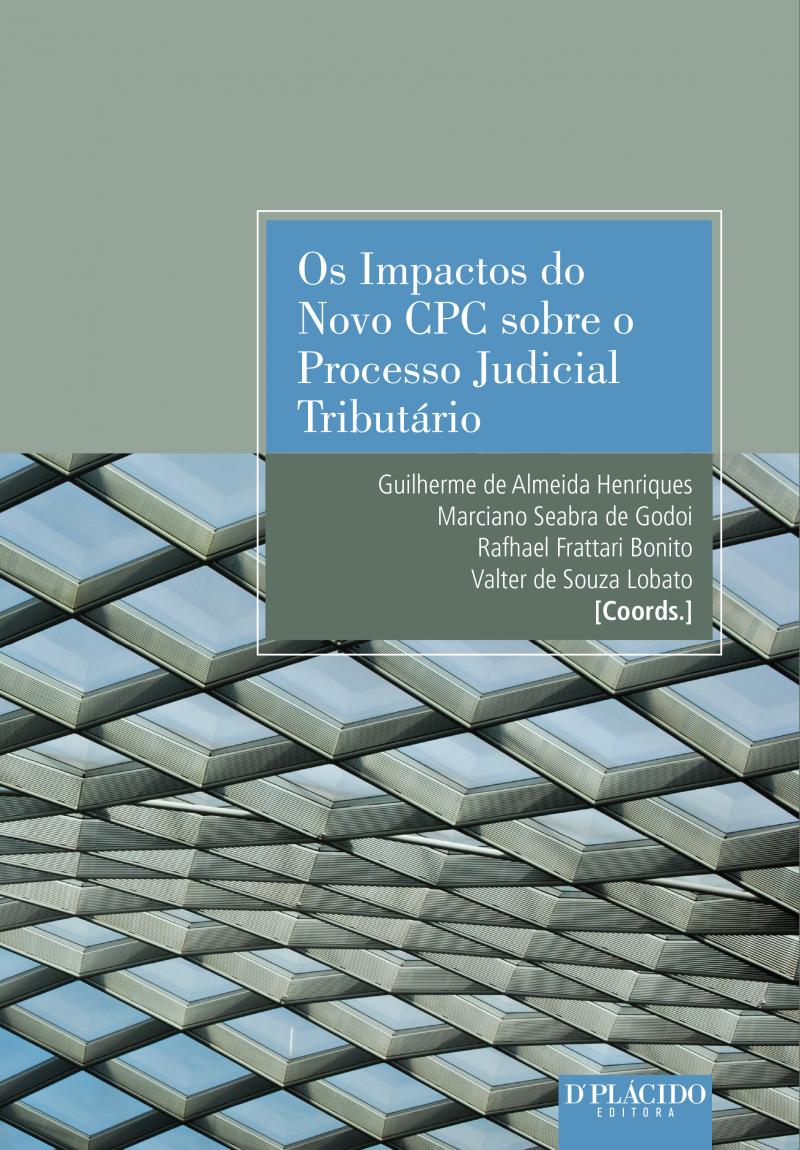 Os Impactos do novo CPC sobre o processo judicial tributário Vol 1