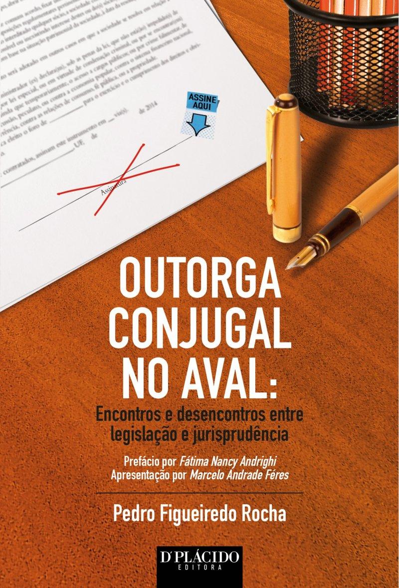 Outorga Conjugal no Aval: Encontros e desencontros entre legislação e jurisprudência