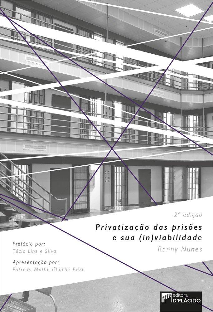 Privatização das Prisões e sua (in)viabilidade - 2° edição
