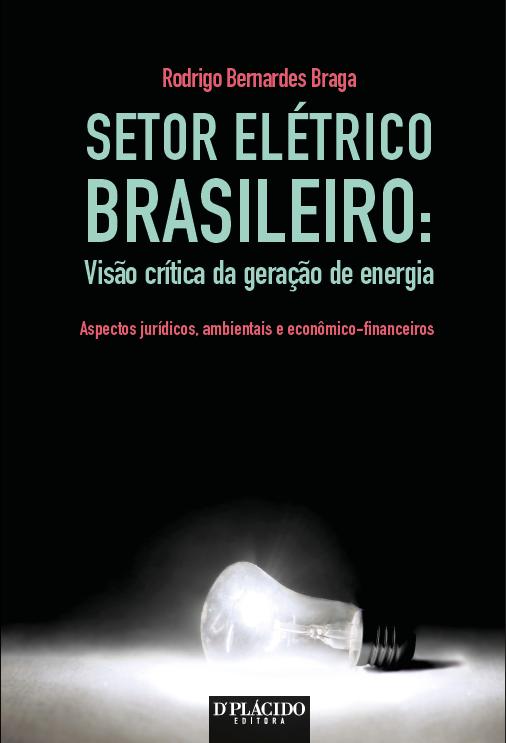 Setor Elétrico Brasileiro: Visão crítica da geração de energia
