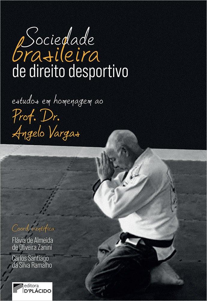 Sociedade Brasileira de Direito Desportivo: Estudos em Homenagem ao Prof. Dr. Angelo Vargas