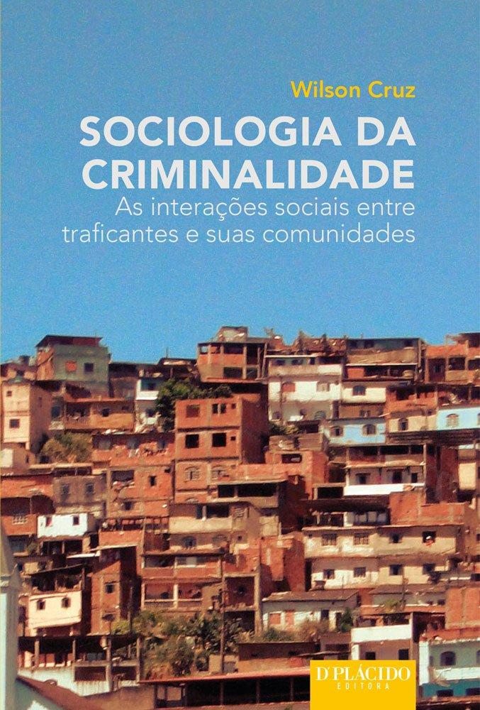 Sociologia da Criminalidade: As interações sociais entre traficantes e suas comunidades