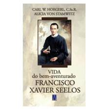 Biografia - Vida do Bem Aventurado Francisco Xavier Seelos
