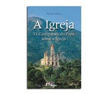 Livro - A Igreja - 51 Catequeses do Papa sobre a Igreja