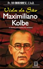 Biografia - Vida de São Maximiliano Kolbe | O Santo Que Esteve no Inferno