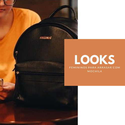 Looks femininos para arrasar com mochila